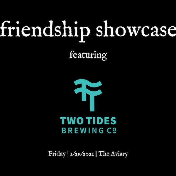 Friendship Showcase   Two Tides Brewing