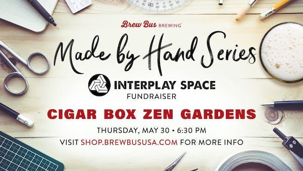 Made by Hand Series: Cigar Box Zen Gardens