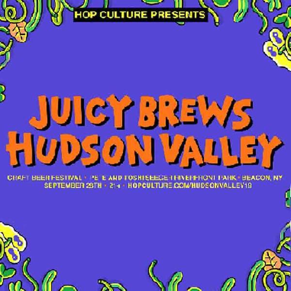 Hop Culture Presents: Juicy Brews Hudson Valley Craft Beer Festival