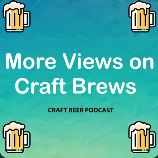 More Views On Craft Brews Podcast