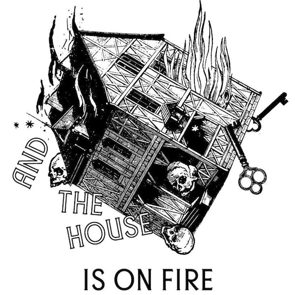 And The House Is On Fire graphic