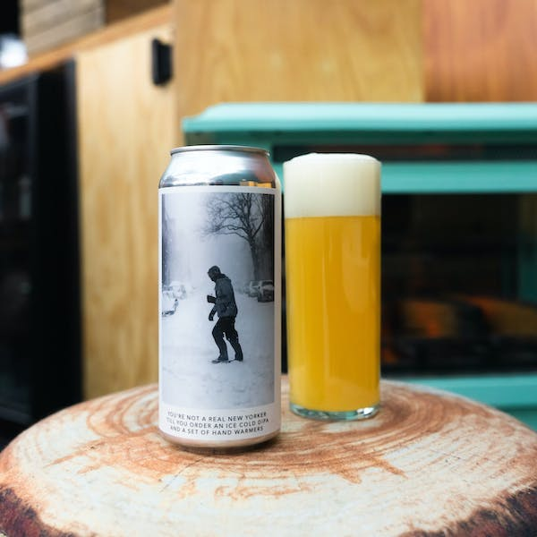 Image or graphic for YOU'RE NOT A REAL NEW YORKER 'TILL YOU ORDER AN ICE COLD DIPA WITH A SET OF HAND WARMERS