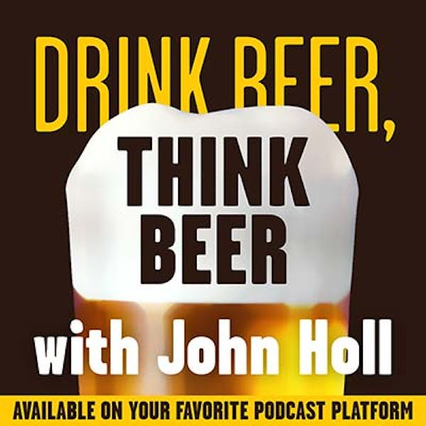 Drink Beer, Think Beer With John Holl | Ep. 81