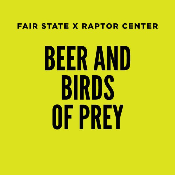 Beer and Birds of Prey: Fair State x The Raptor Center