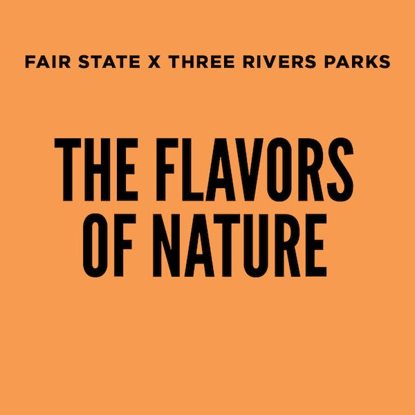 Flavors of Nature: Fair State x Three Rivers Parks