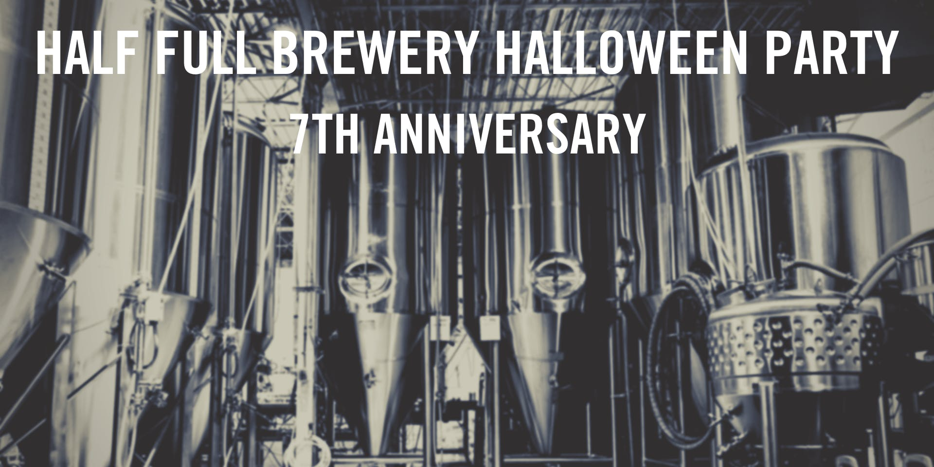 HALF FULL BREWERY HALLOWEEN PARTY 7TH ANNIVERSARY