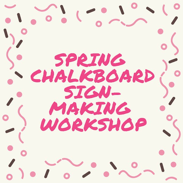 Spring Chalkboard Sign-Making Workshop