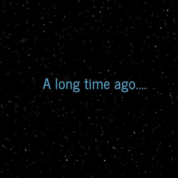 A Long Time Ago…
