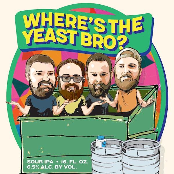 Where's the Yeast, Bro?