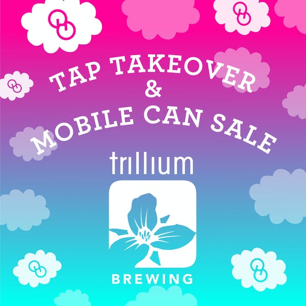 TRILLIUM TAP TAKEOVER AND CAN SALE
