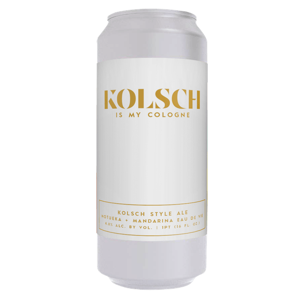 KOLSCH IS MY COLOGNE
