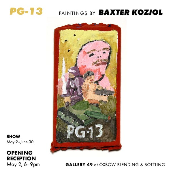 PG-13 Art Opening. Paintings by Baxter Koziol