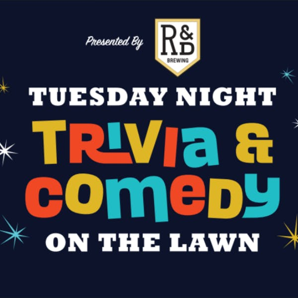 Tuesday Night Trivia & Comedy on the Lawn