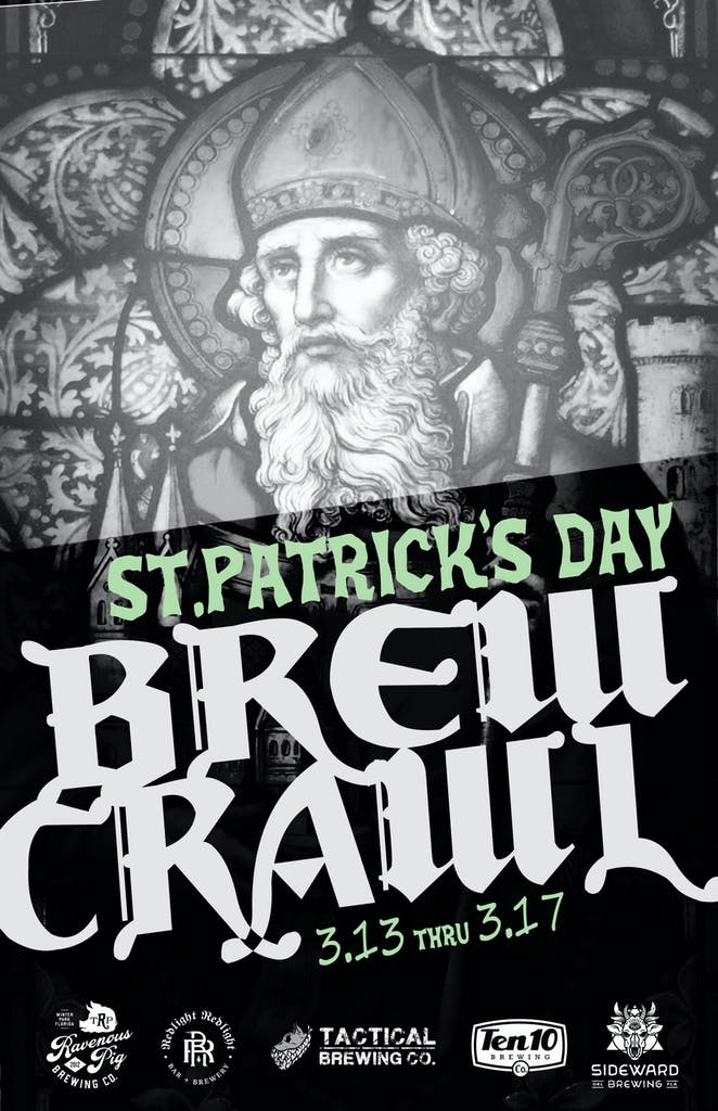 St. Patrick's Day Brew Crawl - weekend long brewery crawl.  Try St Patrick's Day themed beers from five of your favorite breweries and be entered to win prizes!
