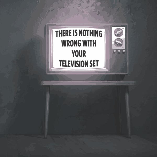 Image or graphic for There Is Nothing Wrong With Your Television Set